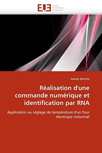 9786131560224: Réalisation d'une commande numérique et identification par RNA: Application au réglage de température d'un four électrique industriel (Omn.Univ.Europ.)
