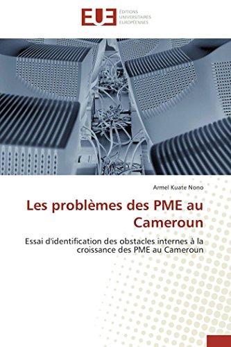 9786131562273: Les problèmes des PME au Cameroun: Essai d'identification des obstacles internes à la croissance des PME au Cameroun (French Edition)