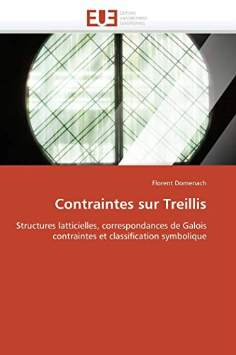 9786131562303: Contraintes sur Treillis: Structures latticielles, correspondances de Galois contraintes et classification symbolique (Omn.Univ.Europ.) (French Edition)