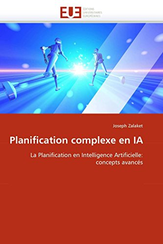 9786131563041: Planification complexe en IA: La Planification en Intelligence Artificielle: concepts avancés