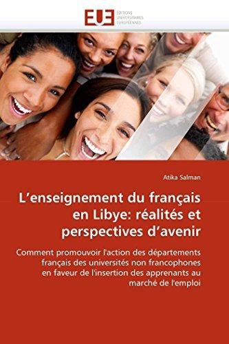 9786131563263: L'enseignement du français en Libye: réalités et perspectives d'avenir: Comment promouvoir l'action des départements français des universités non ... l'emploi (Omn.Univ.Europ.) (French Edition)