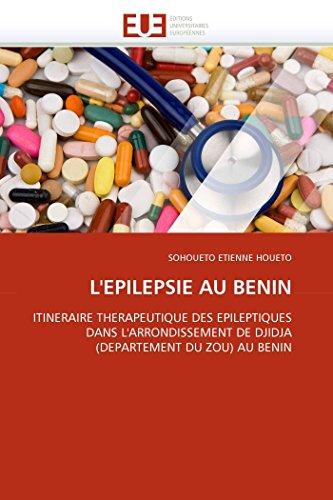 9786131563867: L'EPILEPSIE AU BENIN: ITINERAIRE THERAPEUTIQUE DES EPILEPTIQUES DANS L'ARRONDISSEMENT DE DJIDJA (DEPARTEMENT DU ZOU) AU BENIN (Omn.Univ.Europ.) (French Edition)
