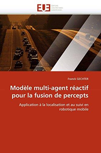 9786131564277: Modèle multi-agent réactif pour la fusion de percepts: Application à la localisation et au suivi en robotique mobile