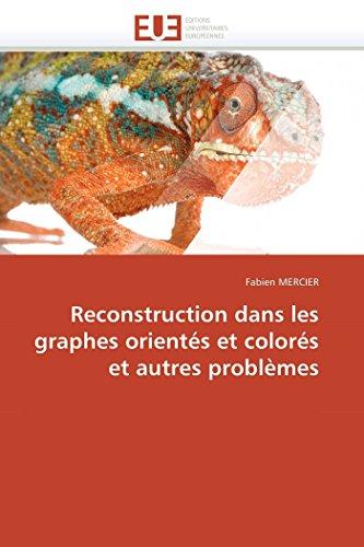 9786131564321: Reconstruction dans les graphes orient�s et color�s et autres probl�mes