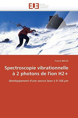 9786131564758: Spectroscopie vibrationnelle à 2 photons de l'ion H2+: développement d'une source laser à 9.166 µm