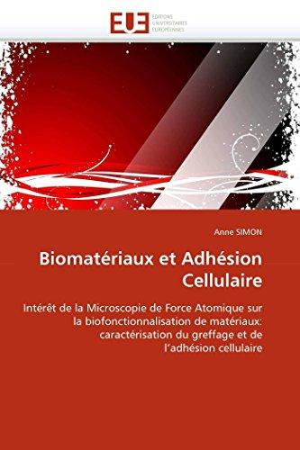 9786131564949: Biomat�riaux et Adh�sion Cellulaire: Int�r�t de la Microscopie de Force Atomique sur la biofonctionnalisation de mat�riaux: caract�risation du greffage et de l'adh�sion cellulaire