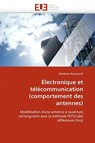 9786131565205: Électronique et télécommunication (comportement des antennes): Modélisation d'une antenne à ouverture rectangulaire avec la méthode FDTD (des différences finis) (Omn.Univ.Europ.) (French Edition)
