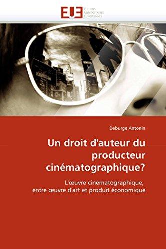 9786131565335: Un droit d'auteur du producteur cinématographique?: L'?uvre cinématographique, entre ?uvre d'art et produit économique (Omn.Univ.Europ.) (French Edition)