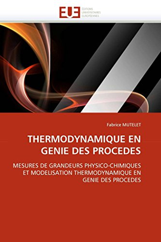 9786131565557: THERMODYNAMIQUE EN GENIE DES PROCEDES: MESURES DE GRANDEURS PHYSICO-CHIMIQUES ET MODELISATION THERMODYNAMIQUE EN GENIE DES PROCEDES (Omn.Univ.Europ.) (French Edition)