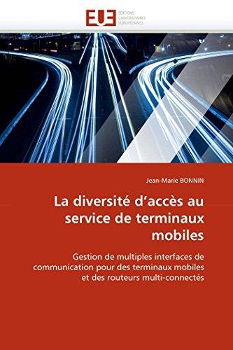 9786131566004: La diversité d'accès au service de terminaux mobiles: Gestion de multiples interfaces de communication pour des terminaux mobiles et des routeurs multi-connectés (Omn.Univ.Europ.) (French Edition)