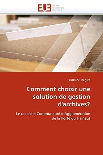 9786131566592: Comment choisir une solution de gestion d'archives?: Le cas de la Communauté d'Agglomération de la Porte du Hainaut