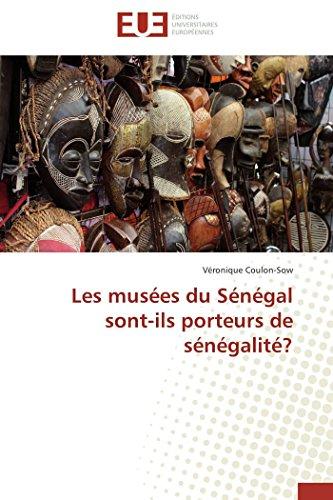Les musées du Sénégal sont-ils porteurs de sénégalité?: Véronique Coulon-Sow