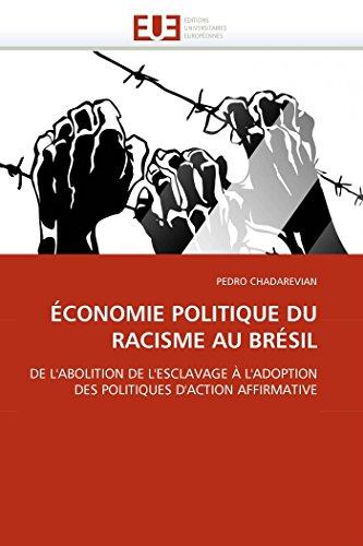 9786131566981: ÉCONOMIE POLITIQUE DU RACISME AU BRÉSIL: DE L'ABOLITION DE L'ESCLAVAGE À L'ADOPTION DES POLITIQUES D'ACTION AFFIRMATIVE (Omn.Univ.Europ.) (French Edition)