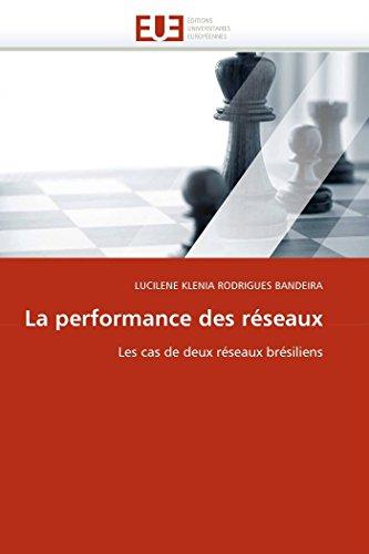 La performance des réseaux: Les cas de deux réseaux brésiliens (Omn.Univ.Europ.) (French Edition): ...