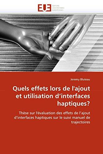 Quels effets lors de l'ajout et utilisation d'interfaces haptiques?: Thèse sur l'...