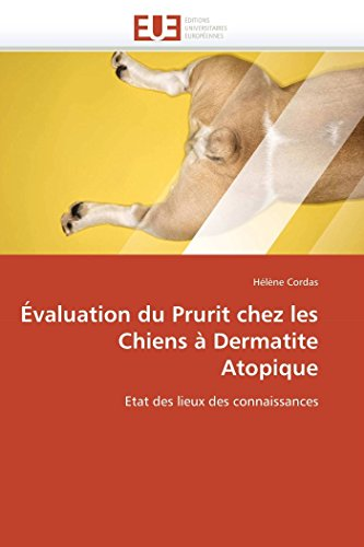 9786131568220: Évaluation du Prurit chez les Chiens à Dermatite Atopique: Etat des lieux des connaissances (Omn.Univ.Europ.) (French Edition)