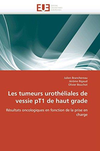 9786131568503: Les tumeurs urothéliales de vessie pT1 de haut grade: Résultats oncologiques en fonction de la prise en charge (Omn.Univ.Europ.) (French Edition)