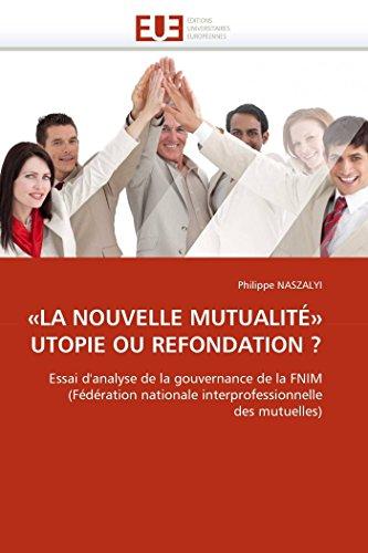 La Nouvelle Mutualite- Utopie Ou Refondation ?: Philippe NASZALYI
