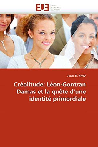 Creolitude: Leon-Gontran Damas Et La Quete DUne Identite Primordiale: Jonas D. RANO