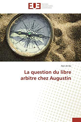 La question du libre arbitre chez Augustin (French Edition): Han-Jin Ko