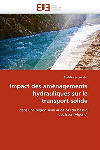 9786131570377: Impact des aménagements hydrauliques sur le transport solide: dans une région semi aride:cas du bassin des Isser (Algérie) (Omn.Univ.Europ.) (French Edition)