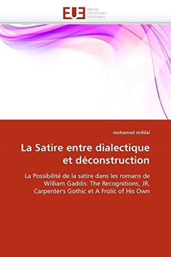 9786131571121: La Satire entre dialectique et d�construction: La Possibilit� de la satire dans les romans de William Gaddis: The Recognitions, JR, Carpenter's Gothic et A Frolic of His Own