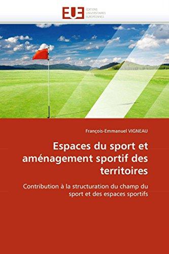 9786131571626: Espaces du sport et aménagement sportif des territoires: Contribution à la structuration du champ du sport et des espaces sportifs (Omn.Univ.Europ.) (French Edition)