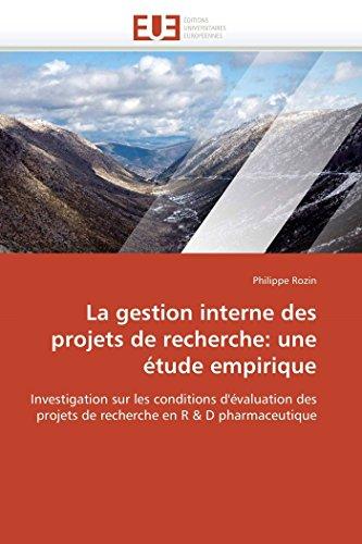 9786131572128: La gestion interne des projets de recherche: une étude empirique: Investigation sur les conditions d'évaluation des projets de recherche en R & D pharmaceutique