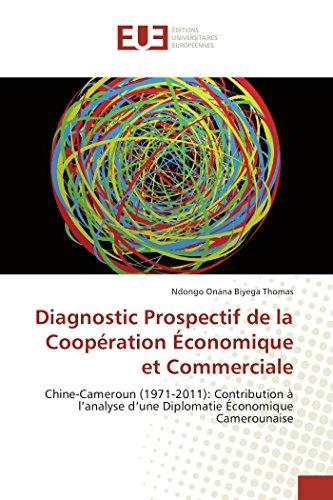 9786131572555: Diagnostic Prospectif de la Coopération Économique et Commerciale: Chine-Cameroun (1971-2011): Contribution à l'analyse d'une Diplomatie Économique Camerounaise (Omn.Univ.Europ.) (French Edition)