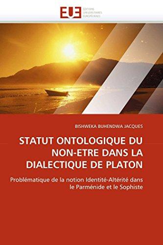 9786131572562: STATUT ONTOLOGIQUE DU NON-ETRE DANS LA DIALECTIQUE DE PLATON: Problématique de la notion Identité-Altérité dans le Parménide et le Sophiste (Omn.Univ.Europ.) (French Edition)