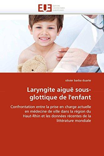 9786131572630: Laryngite aiguë sous-glottique de l'enfant: Confrontation entre la prise en charge actuelle en médecine de ville dans la région du Haut-Rhin et les données récentes de la littérature mondiale