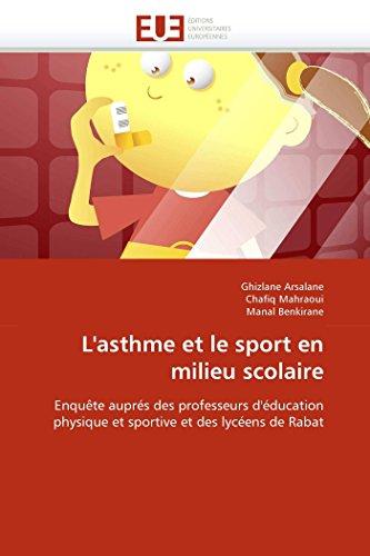9786131572913: L'asthme et le sport en milieu scolaire: Enquête auprés des professeurs d'éducation physique et sportive et des lycéens de Rabat (Omn.Univ.Europ.) (French Edition)