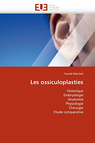 9786131573705: Les ossiculoplasties: Historique Embryologie Anatomie Physiologie Chirurgie Etude comparative (Omn.Univ.Europ.) (French Edition)