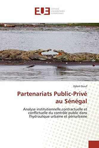 Partenariats Public-Priv? au S?n?gal: Analyse institutionnelle,contractuelle et: Diouf, Djibril