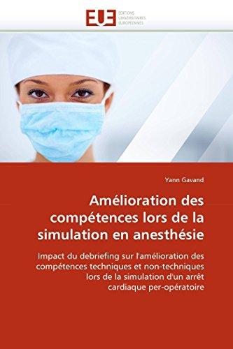 9786131574696: Amélioration des compétences lors de la simulation en anesthésie: Impact du debriefing sur l'amélioration des compétences techniques et non-techniques ... d'un arrêt cardiaque per-opératoire