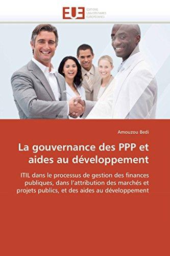 9786131575129: La gouvernance des PPP et aides au développement: ITIL dans le processus de gestion des finances publiques, dans l'attribution des marchés et projets ... (Omn.Univ.Europ.) (French Edition)