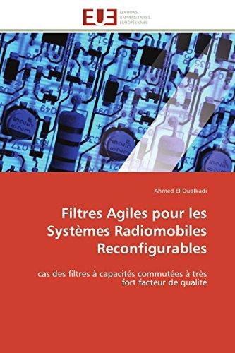 9786131575563: Filtres Agiles pour les Systèmes Radiomobiles Reconfigurables: cas des filtres à capacités commutées à très fort facteur de qualité (Omn.Univ.Europ.) (French Edition)