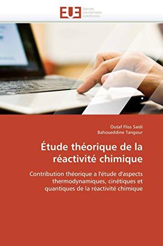 9786131575617: Étude théorique de la réactivité chimique: Contribution théorique a l'étude d'aspects thermodynamiques, cinétiques et quantiques de la réactivité chimique (French Edition)