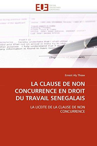 9786131576348: LA CLAUSE DE NON CONCURRENCE EN DROIT DU TRAVAIL SENEGALAIS: LA LICEITE DE LA CLAUSE DE NON CONCURRENCE (Omn.Univ.Europ.) (French Edition)