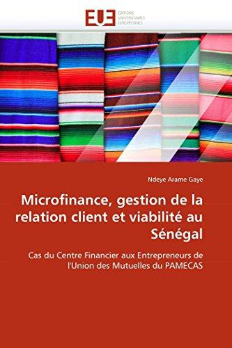 9786131576553: Microfinance, gestion de la relation client et viabilit� au S�n�gal: Cas du Centre Financier aux Entrepreneurs de l'Union des Mutuelles du PAMECAS