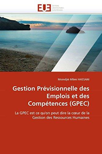 9786131576782: Gestion Prévisionnelle des Emplois et des Compétences (GPEC): La GPEC est ce qu'on peut dire la cœur de la Gestion des Ressources Humaines (Omn.Univ.Europ.) (German Edition)