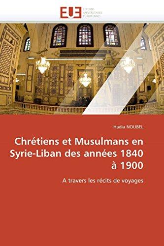 Chretiens Et Musulmans En Syrie-Liban Des Annees 1840 a 1900: Hadia NOUBEL