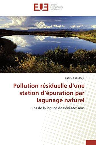 9786131576980: Pollution résiduelle d'une station d'épuration par lagunage naturel: Cas de la lagune de Béni-Messous (Omn.Univ.Europ.) (French Edition)