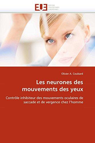 9786131577222: Les neurones des mouvements des yeux: Contrôle inhibiteur des mouvements oculaires de saccade et de vergence chez l'homme (Omn.Univ.Europ.) (French Edition)