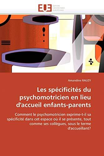 9786131577673: Les spécificités du psychomotricien en lieu d'accueil enfants-parents: Comment le psychomotricien exprime-t-il sa spécificité dans cet espace où il se ... ses collègues, sous le terme d'accueillant?