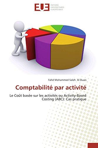 9786131578083: Comptabilit� par activit�: Le Co�t bas�e sur les activit�s ou Activity-Based Costing (ABC): Cas pratique