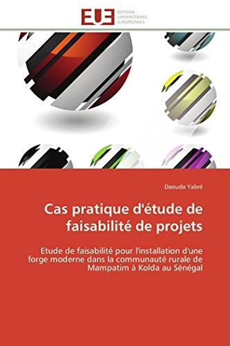 9786131578755: Cas pratique d'étude de faisabilité de projets: Etude de faisabilité pour l'installation d'une forge moderne dans la communauté rurale de Mampatim à Kolda au Sénégal (Omn.Univ.Europ.) (French Edition)