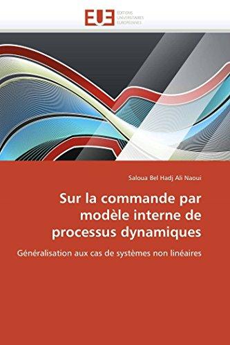 9786131578892: Sur la commande par modèle interne de processus dynamiques: Généralisation aux cas de systèmes non linéaires (Omn.Univ.Europ.) (French Edition)