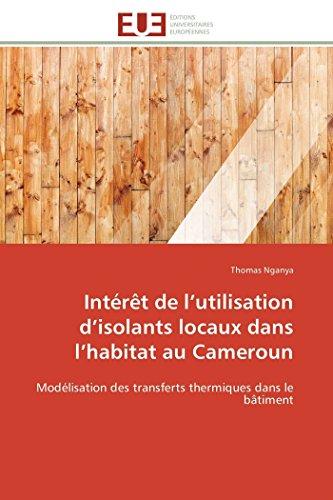9786131579219: Intérêt de l'utilisation d'isolants locaux dans l'habitat au Cameroun: Modélisation des transferts thermiques dans le bâtiment (Omn.Univ.Europ.) (French Edition)