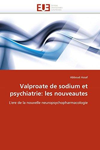 9786131579257: Valproate de sodium et psychiatrie: les nouveautes: L'ere de la nouvelle neuropsychopharmacologie